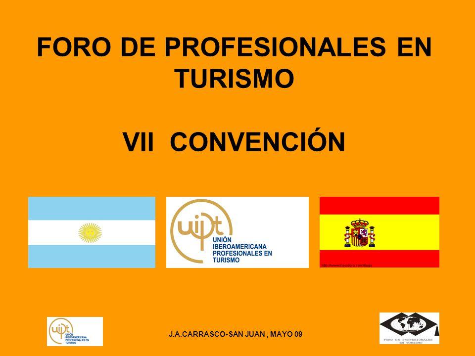 J.A.CARRASCO-SAN JUAN, MAYO 09 FORO DE PROFESIONALES EN TURISMO VII CONVENCIÓN