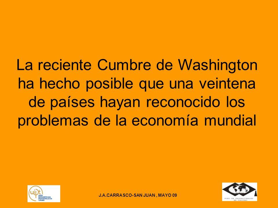 J.A.CARRASCO-SAN JUAN, MAYO 09 La reciente Cumbre de Washington ha hecho posible que una veintena de países hayan reconocido los problemas de la economía mundial