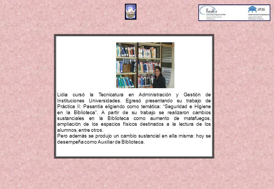 Lidia cursó la Tecnicatura en Administración y Gestión de Instituciones Universidades.