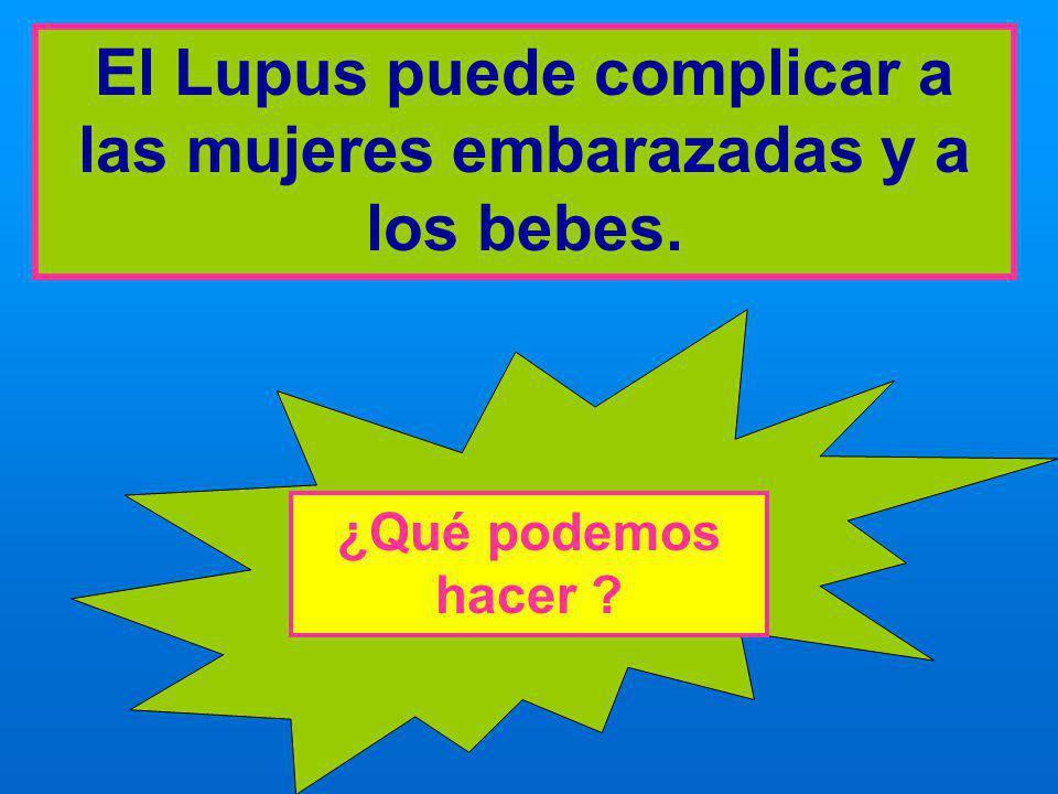 El Lupus puede complicar a las mujeres embarazadas y a los bebes. ¿Qué podemos hacer ?