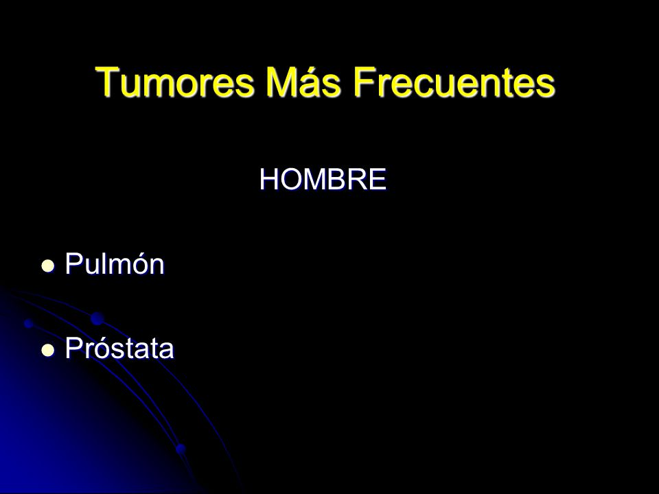 Tumores Más Frecuentes HOMBRE HOMBRE Pulmón Pulmón Próstata Próstata