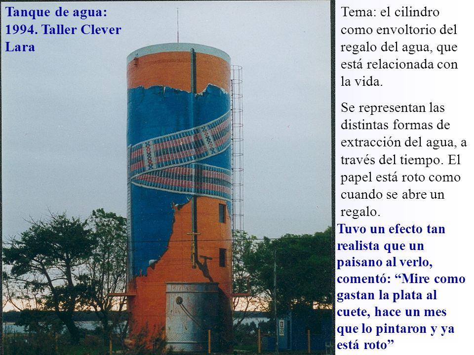 Tanque de agua: 1994. Taller Clever Lara Tema: el cilindro como envoltorio del regalo del agua, que está relacionada con la vida. Se representan las d
