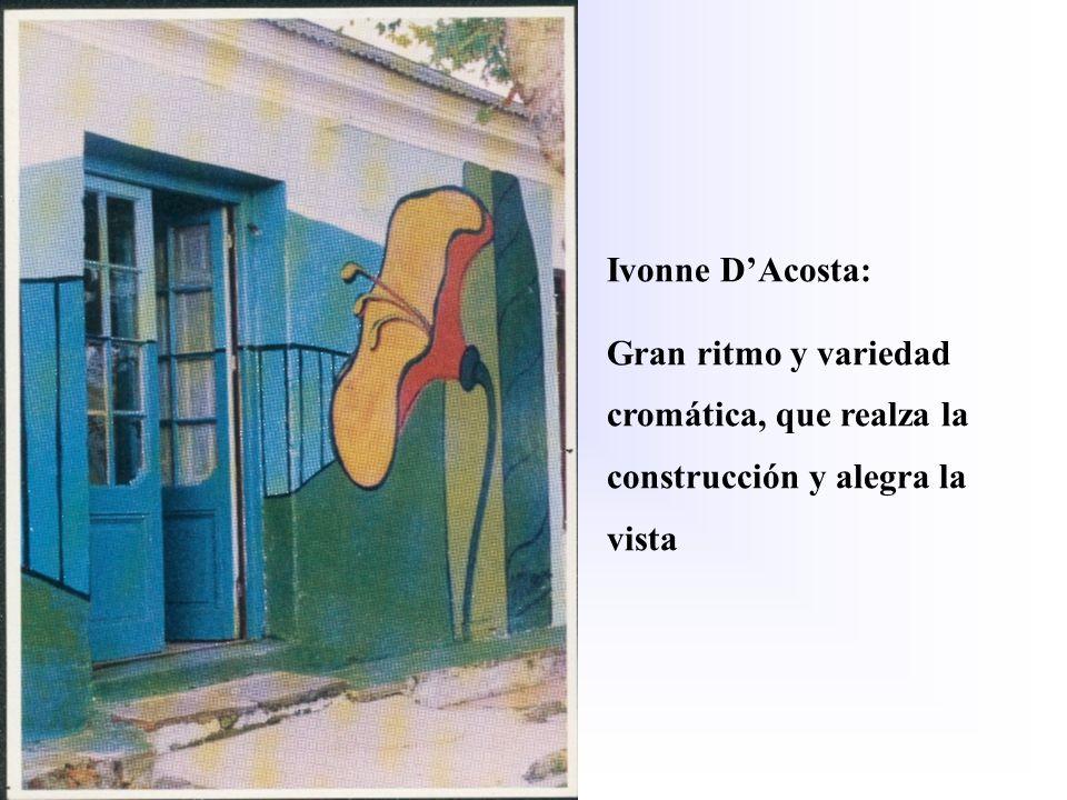 Ivonne DAcosta: Gran ritmo y variedad cromática, que realza la construcción y alegra la vista