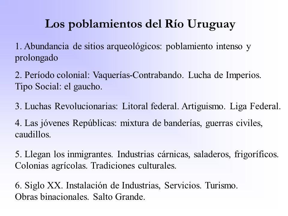Los poblamientos del Río Uruguay 1. Abundancia de sitios arqueológicos: poblamiento intenso y prolongado 2. Período colonial: Vaquerías-Contrabando. L