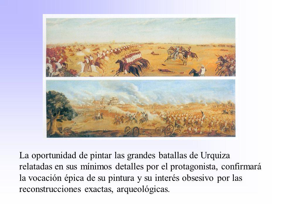 La oportunidad de pintar las grandes batallas de Urquiza relatadas en sus mínimos detalles por el protagonista, confirmará la vocación épica de su pin