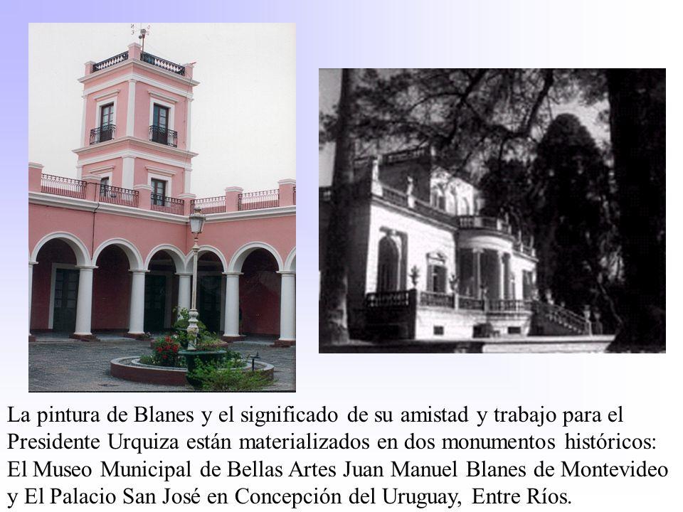 La pintura de Blanes y el significado de su amistad y trabajo para el Presidente Urquiza están materializados en dos monumentos históricos: El Museo M