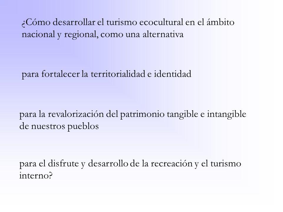¿Cómo desarrollar el turismo ecocultural en el ámbito nacional y regional, como una alternativa para fortalecer la territorialidad e identidad para la