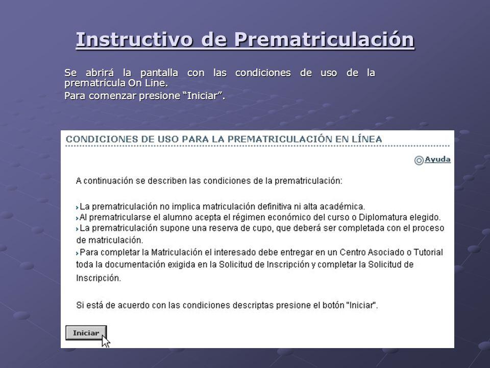 Instructivo de Prematriculación Se abrirá la pantalla con las condiciones de uso de la prematrícula On Line. Para comenzar presione Iniciar.
