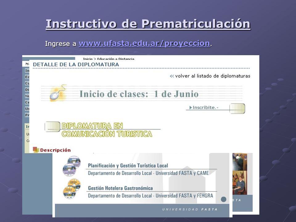 Instructivo de Prematriculación Ingrese a www.ufasta.edu.ar/proyeccion. www.ufasta.edu.ar/proyeccion