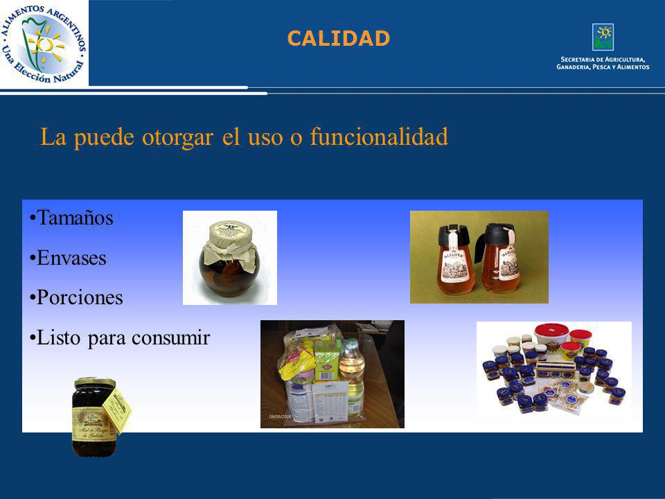 CALIDAD La puede otorgar el uso o funcionalidad Tamaños Envases Porciones Listo para consumir