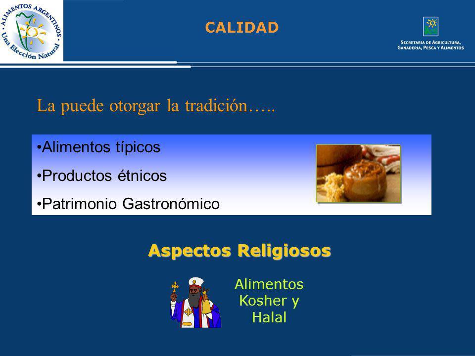 CALIDAD La puede otorgar la tradición….. Alimentos típicos Productos étnicos Patrimonio Gastronómico Alimentos Kosher y Halal Aspectos Religiosos