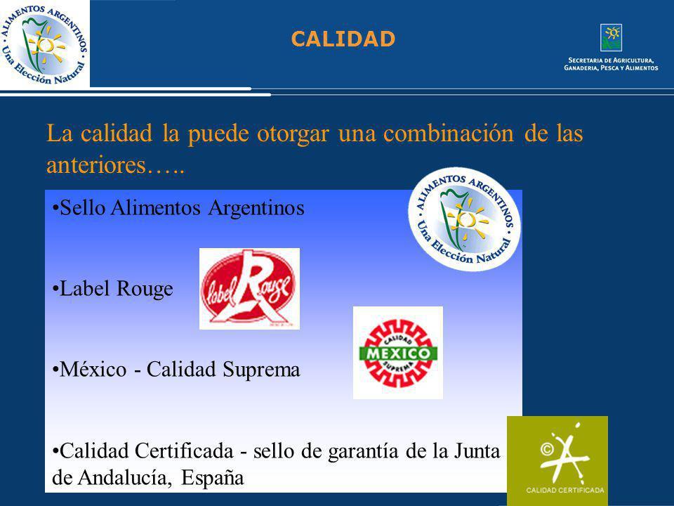 CALIDAD La calidad la puede otorgar una combinación de las anteriores….. Sello Alimentos Argentinos Label Rouge México - Calidad Suprema Calidad Certi