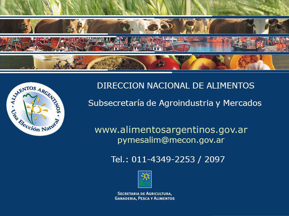 DIRECCION NACIONAL DE ALIMENTOS www.alimentosargentinos.gov.ar pymesalim@mecon.gov.ar Tel.: 011-4349-2253 / 2097 Subsecretaría de Agroindustria y Merc