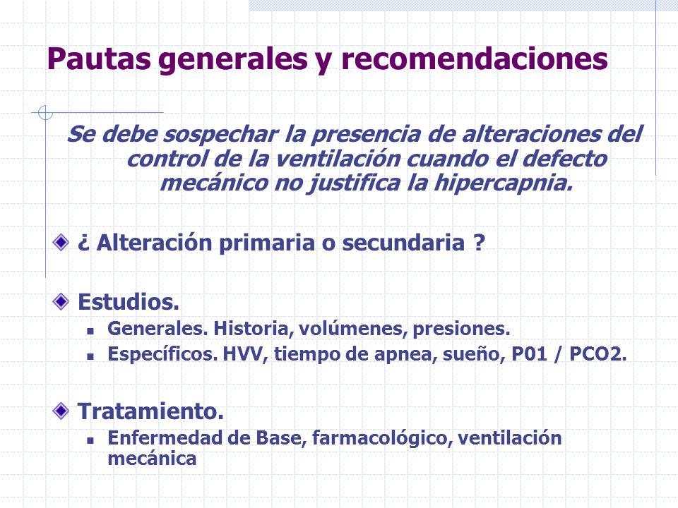 Pautas generales y recomendaciones Se debe sospechar la presencia de alteraciones del control de la ventilación cuando el defecto mecánico no justifica la hipercapnia.