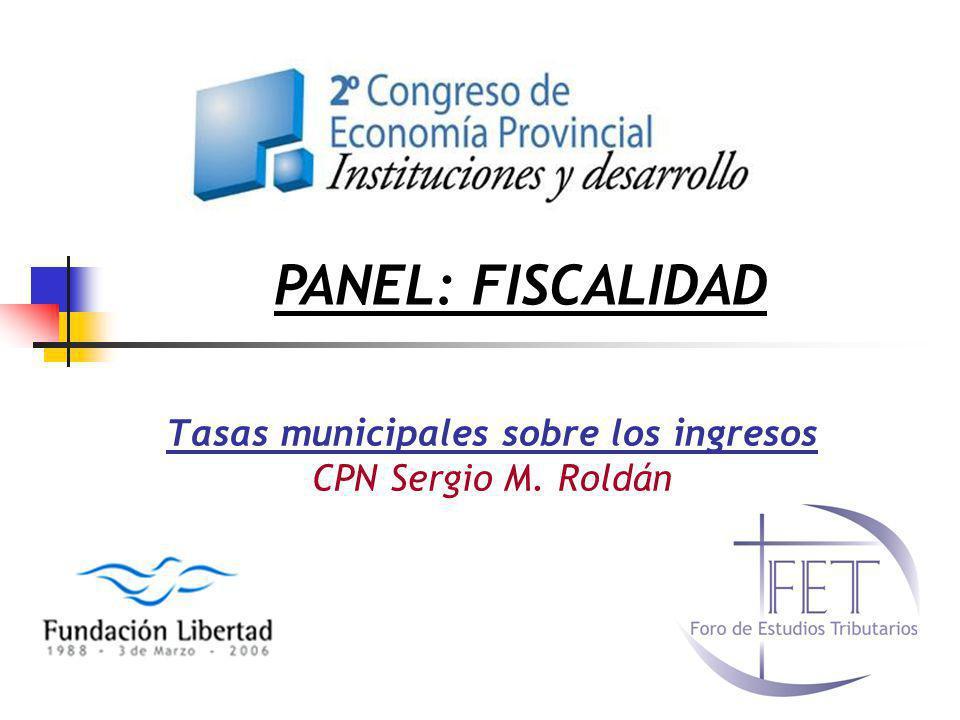 Tasas municipales sobre los ingresos CPN Sergio M. Roldán PANEL: FISCALIDAD