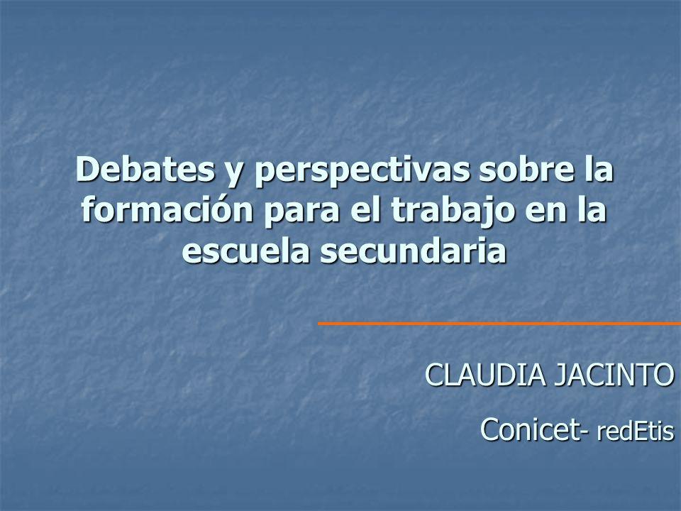 CLAUDIA JACINTO Conicet - redEtis Debates y perspectivas sobre la formación para el trabajo en la escuela secundaria