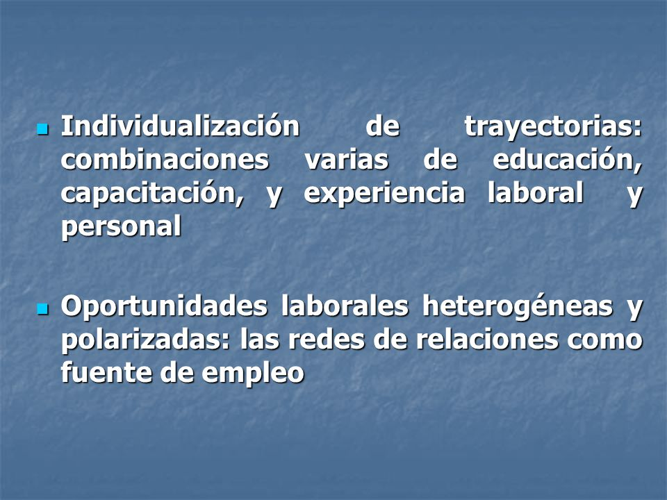 Individualización de trayectorias: combinaciones varias de educación, capacitación, y experiencia laboral y personal Individualización de trayectorias