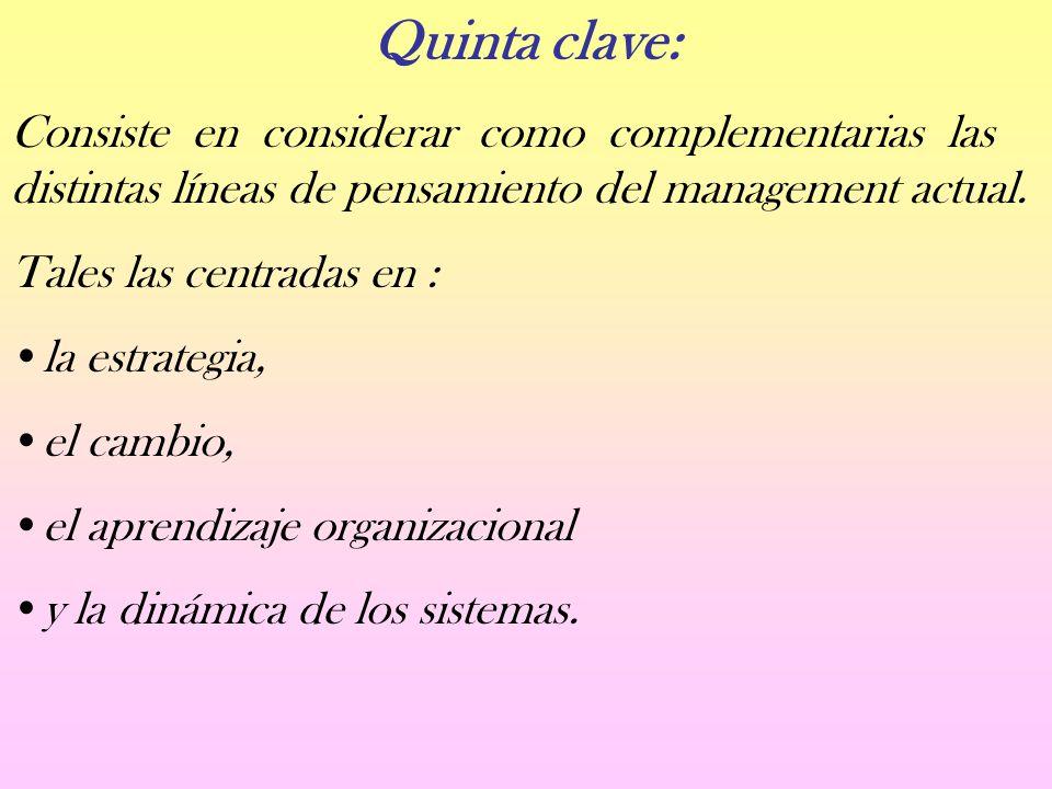 Quinta clave: Consiste en considerar como complementarias las distintas líneas de pensamiento del management actual.