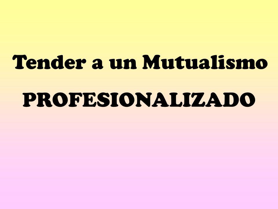 Tender a un Mutualismo PROFESIONALIZADO