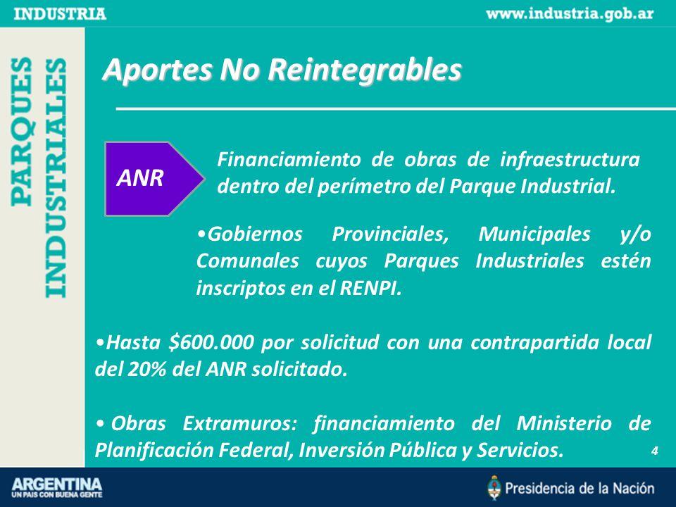Aportes No Reintegrables 4 ANR Financiamiento de obras de infraestructura dentro del perímetro del Parque Industrial.