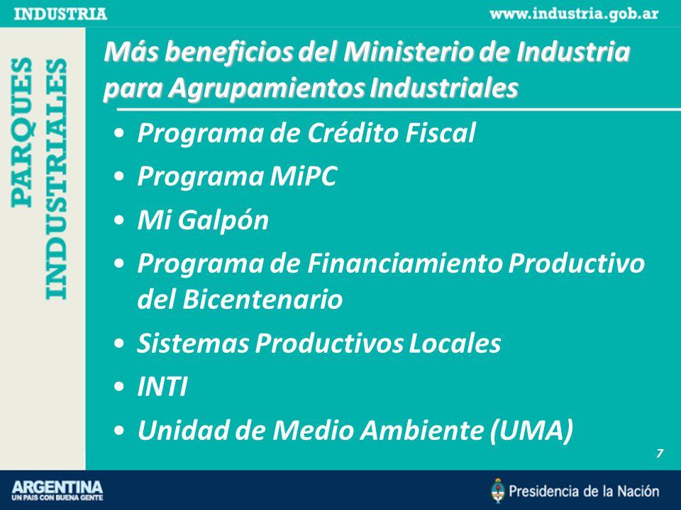 Más beneficios del Ministerio de Industria para Agrupamientos Industriales Programa de Crédito Fiscal Programa MiPC Mi Galpón Programa de Financiamiento Productivo del Bicentenario Sistemas Productivos Locales INTI Unidad de Medio Ambiente (UMA) 7