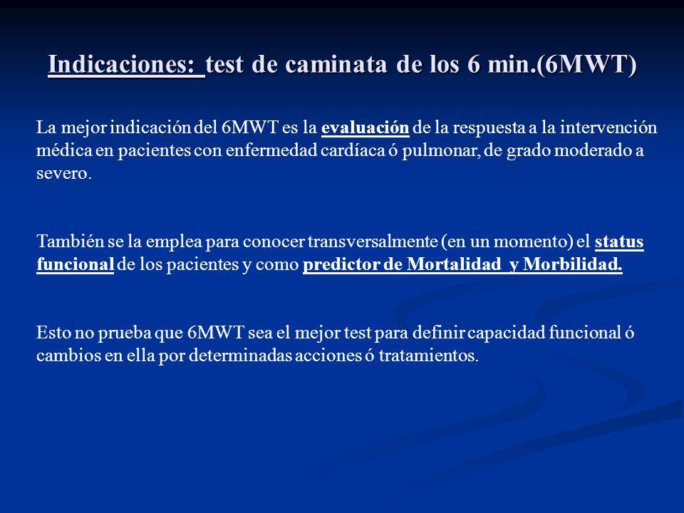 Indicaciones: test de caminata de los 6 min.(6MWT) La mejor indicación del 6MWT es la evaluación de la respuesta a la intervención médica en pacientes