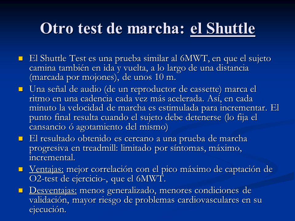 Otro test de marcha: el Shuttle El Shuttle Test es una prueba similar al 6MWT, en que el sujeto camina también en ida y vuelta, a lo largo de una dist
