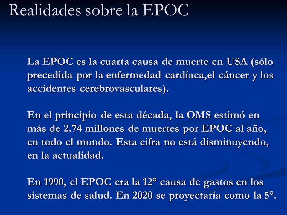 Realidades sobre la EPOC La EPOC es la cuarta causa de muerte en USA (sólo precedida por la enfermedad cardíaca,el cáncer y los accidentes cerebrovasc