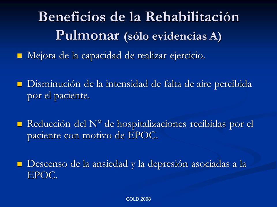 GOLD 2008 Beneficios de la Rehabilitación Pulmonar (sólo evidencias A) Mejora de la capacidad de realizar ejercicio. Mejora de la capacidad de realiza