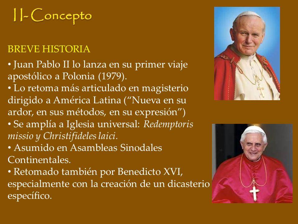 BREVE HISTORIA Juan Pablo II lo lanza en su primer viaje apostólico a Polonia (1979). Lo retoma más articulado en magisterio dirigido a América Latina