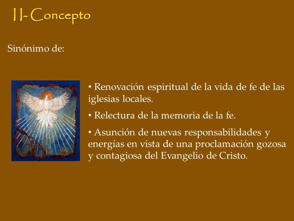 Sinónimo de: Renovación espiritual de la vida de fe de las iglesias locales. Relectura de la memoria de la fe. Asunción de nuevas responsabilidades y