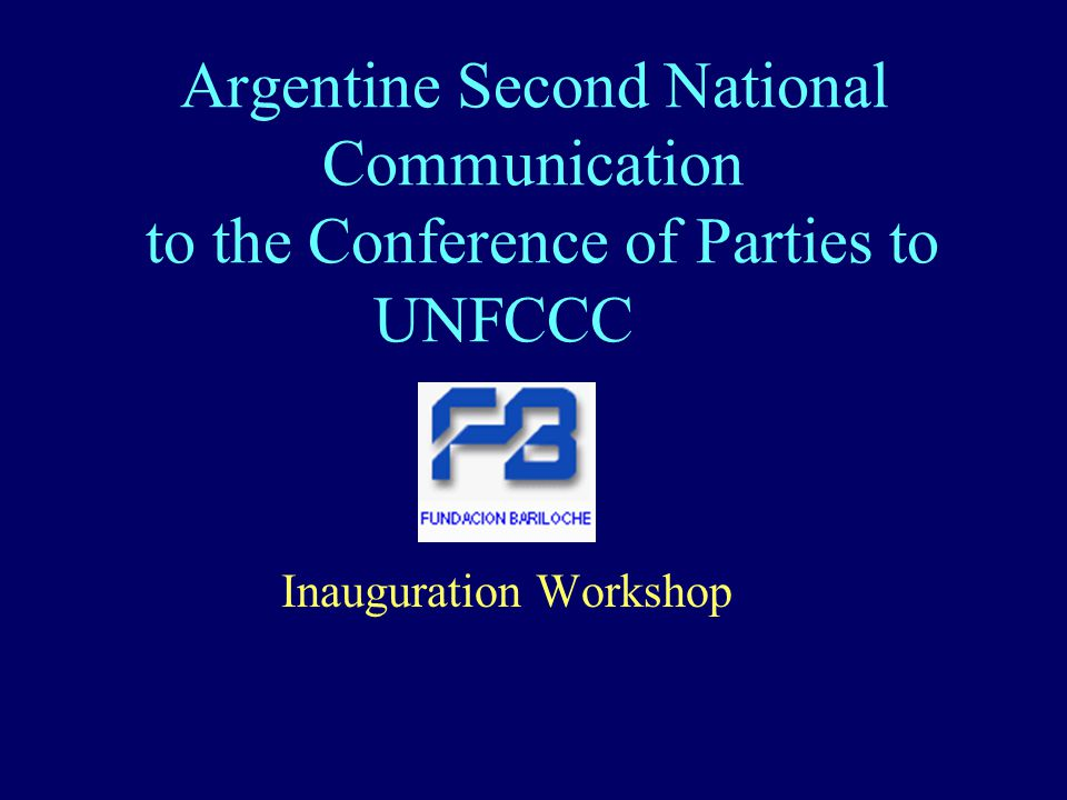 Argentine Second National Communication to the Conference of Parties to UNFCCC Inauguration Workshop