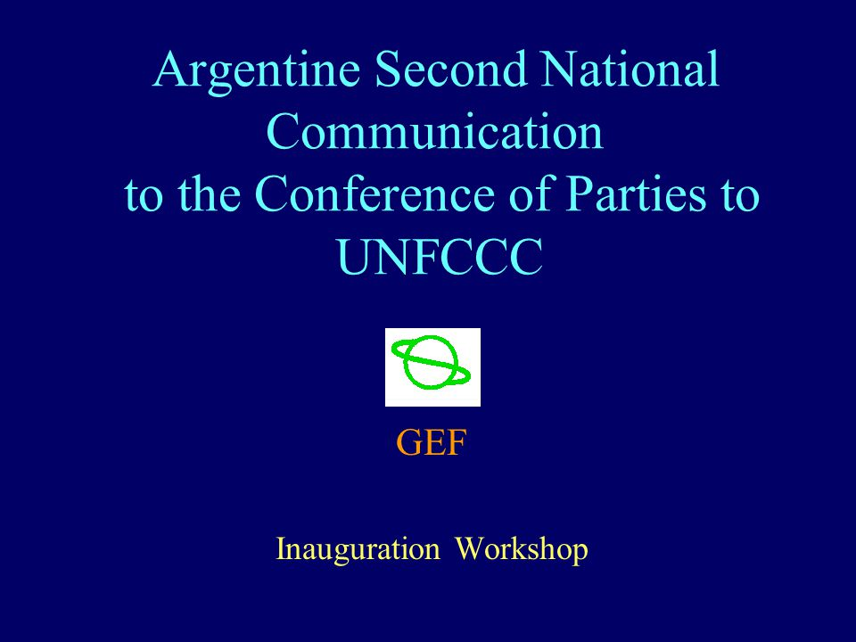 Argentine Second National Communication to the Conference of Parties to UNFCCC GEF Inauguration Workshop