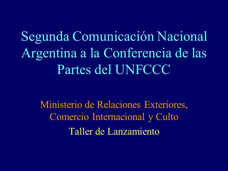 Segunda Comunicación Nacional Argentina a la Conferencia de las Partes del UNFCCC Ministerio de Relaciones Exteriores, Comercio Internacional y Culto Taller de Lanzamiento