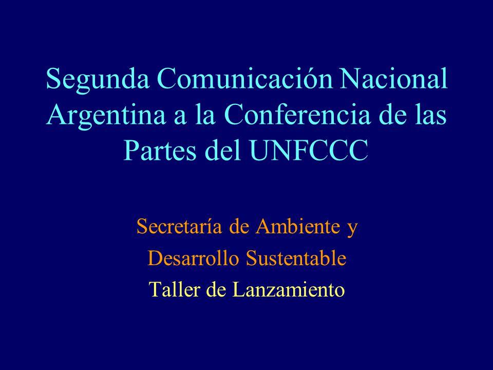 Segunda Comunicación Nacional Argentina a la Conferencia de las Partes del UNFCCC Secretaría de Ambiente y Desarrollo Sustentable Taller de Lanzamiento