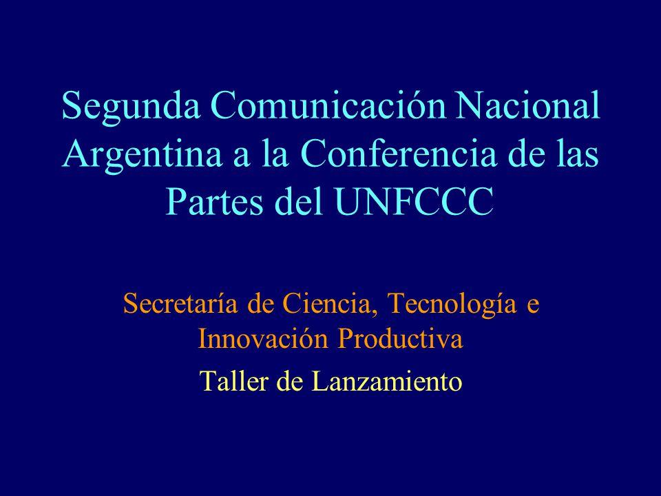 Segunda Comunicación Nacional Argentina a la Conferencia de las Partes del UNFCCC Secretaría de Ciencia, Tecnología e Innovación Productiva Taller de Lanzamiento
