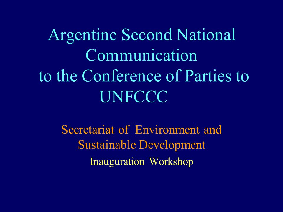 Argentine Second National Communication to the Conference of Parties to UNFCCC Secretariat of Environment and Sustainable Development Inauguration Workshop