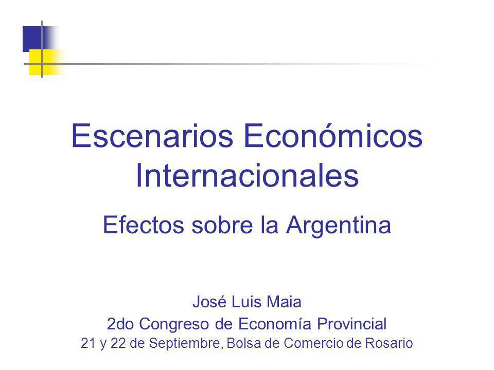 Escenarios Económicos Internacionales Efectos sobre la Argentina José Luis Maia 2do Congreso de Economía Provincial 21 y 22 de Septiembre, Bolsa de Co