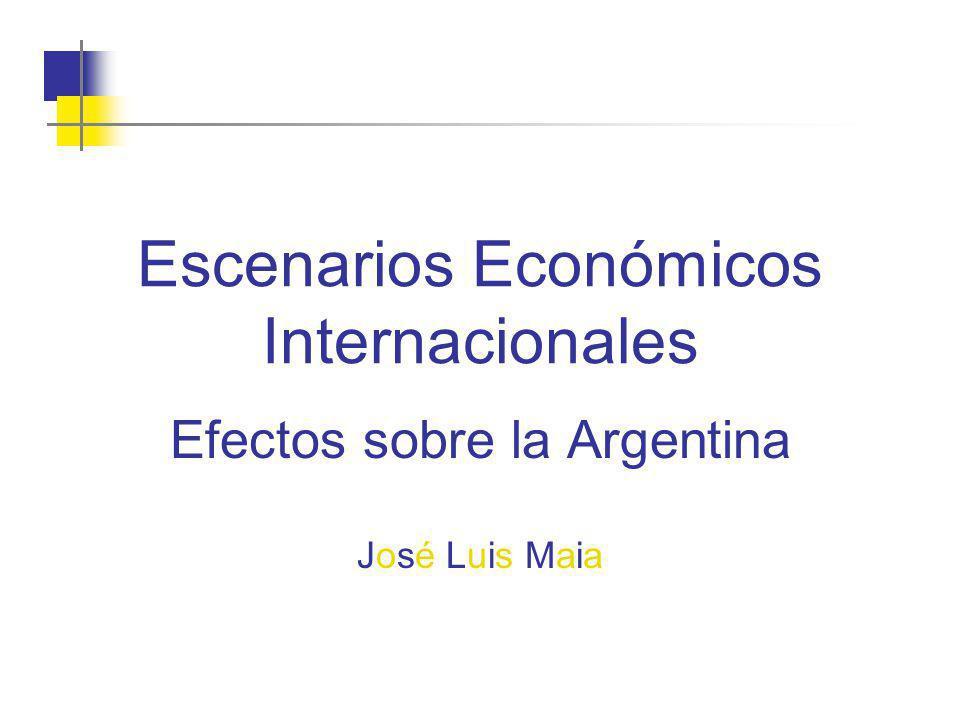 Escenarios Económicos Internacionales Efectos sobre la Argentina José Luis Maia