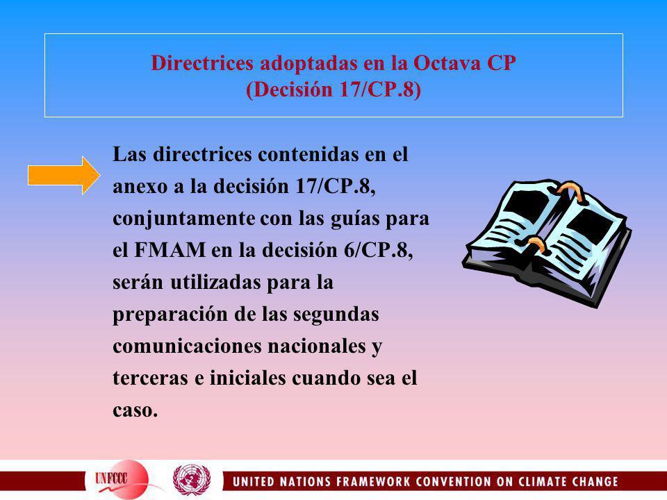 Directrices adoptadas en la Octava CP (Decisión 17/CP.8) Las directrices contenidas en el anexo a la decisión 17/CP.8, conjuntamente con las guías para el FMAM en la decisión 6/CP.8, serán utilizadas para la preparación de las segundas comunicaciones nacionales y terceras e iniciales cuando sea el caso.