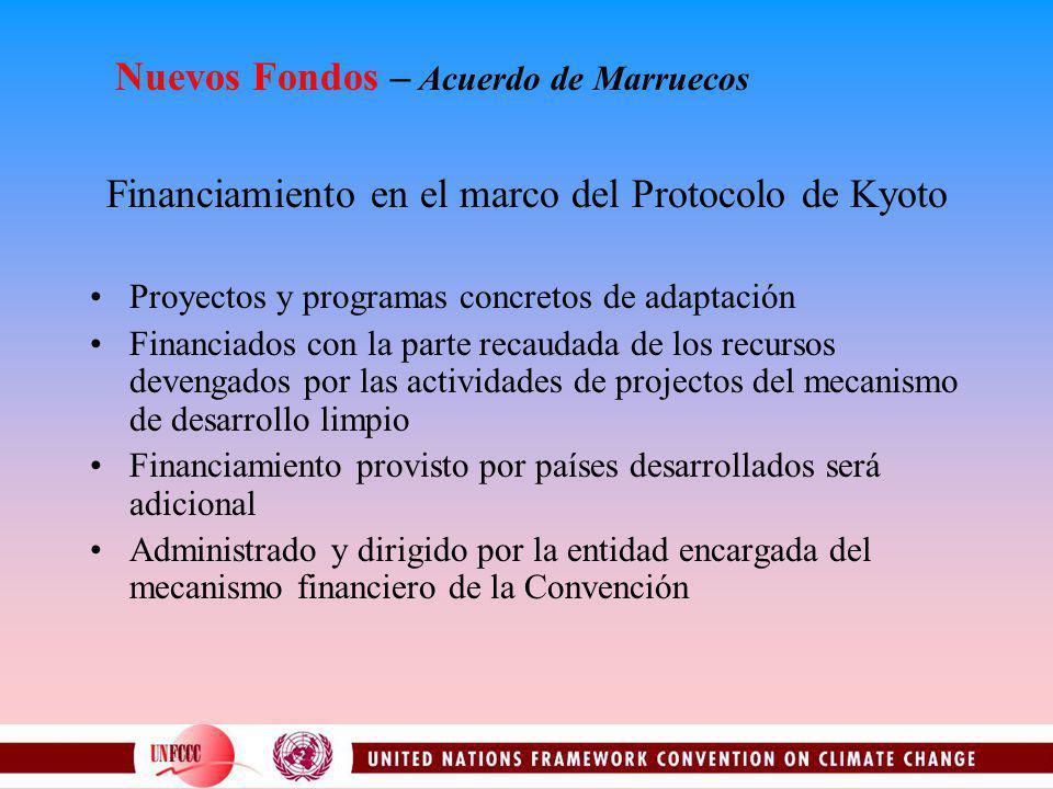 Financiamiento en el marco del Protocolo de Kyoto Proyectos y programas concretos de adaptación Financiados con la parte recaudada de los recursos devengados por las actividades de projectos del mecanismo de desarrollo limpio Financiamiento provisto por países desarrollados será adicional Administrado y dirigido por la entidad encargada del mecanismo financiero de la Convención Nuevos Fondos – Acuerdo de Marruecos