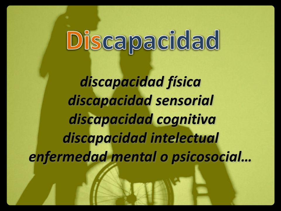 discapacidad física discapacidad sensorial discapacidad cognitiva discapacidad intelectual enfermedad mental o psicosocial… discapacidad física discap