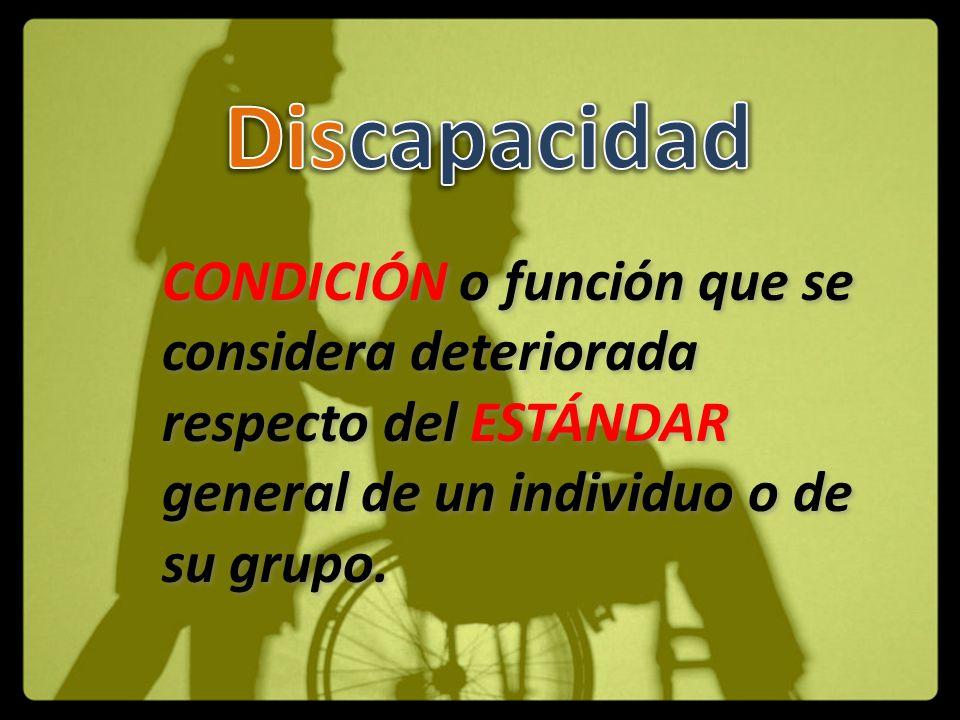 CONDICIÓN o función que se considera deteriorada respecto del ESTÁNDAR general de un individuo o de su grupo.