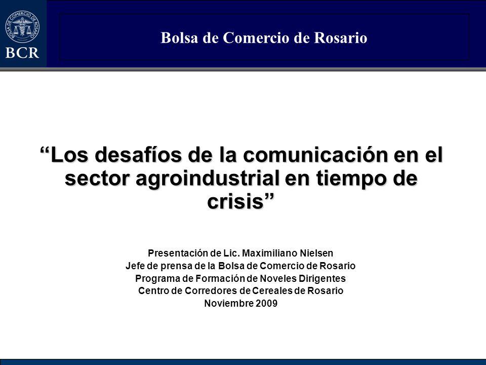 Bolsa de Comercio de Rosario Los desafíos de la comunicación en el sector agroindustrial en tiempo de crisis Presentación de Lic. Maximiliano Nielsen