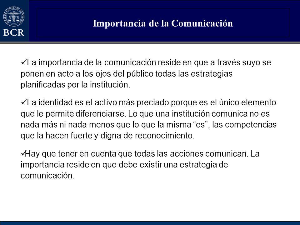 Importancia de la Comunicación La importancia de la comunicación reside en que a través suyo se ponen en acto a los ojos del público todas las estrate