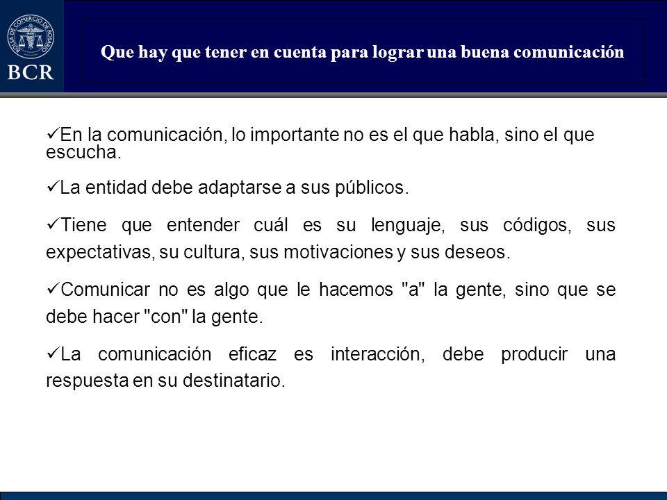Que hay que tener en cuenta para lograr una buena comunicación En la comunicación, lo importante no es el que habla, sino el que escucha. La entidad d