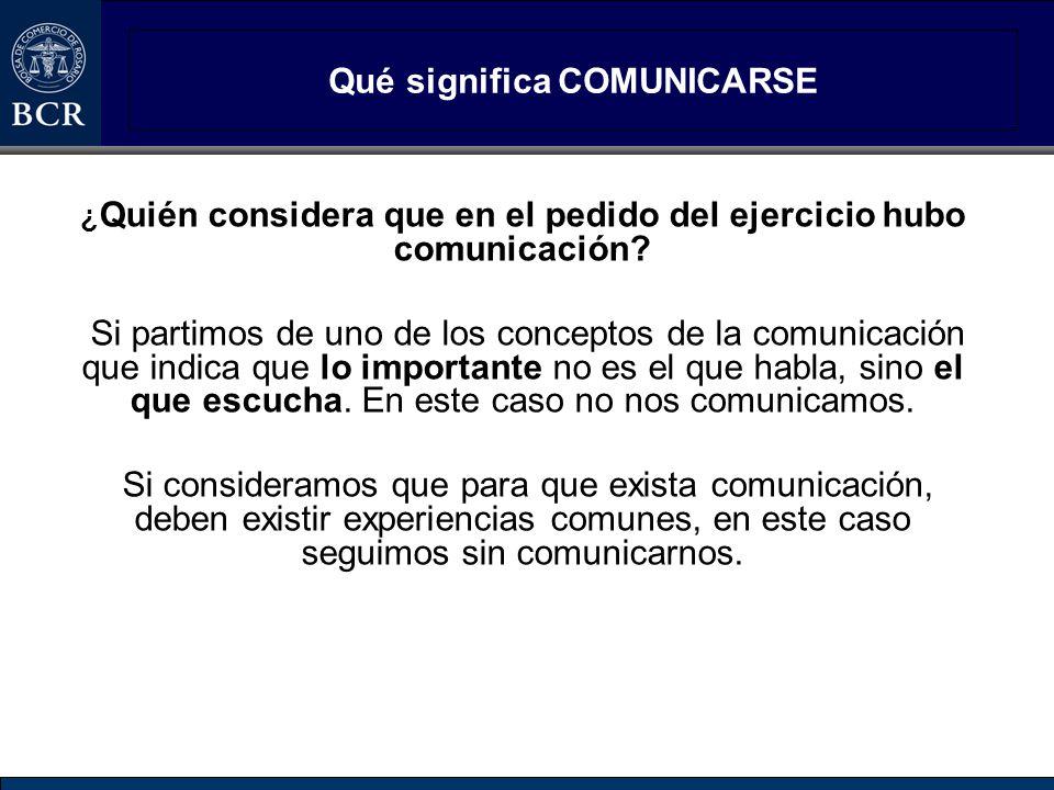 Qué significa COMUNICARSE ¿ Quién considera que en el pedido del ejercicio hubo comunicación? Si partimos de uno de los conceptos de la comunicación q