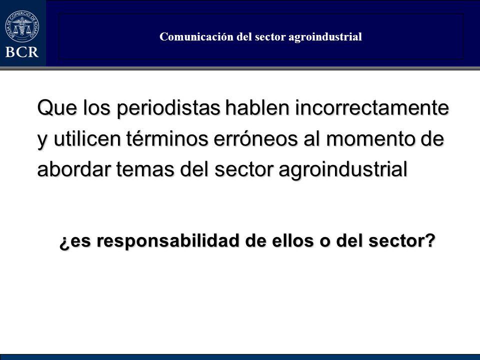 Comunicación del sector agroindustrial Que los periodistas hablen incorrectamente y utilicen términos erróneos al momento de abordar temas del sector