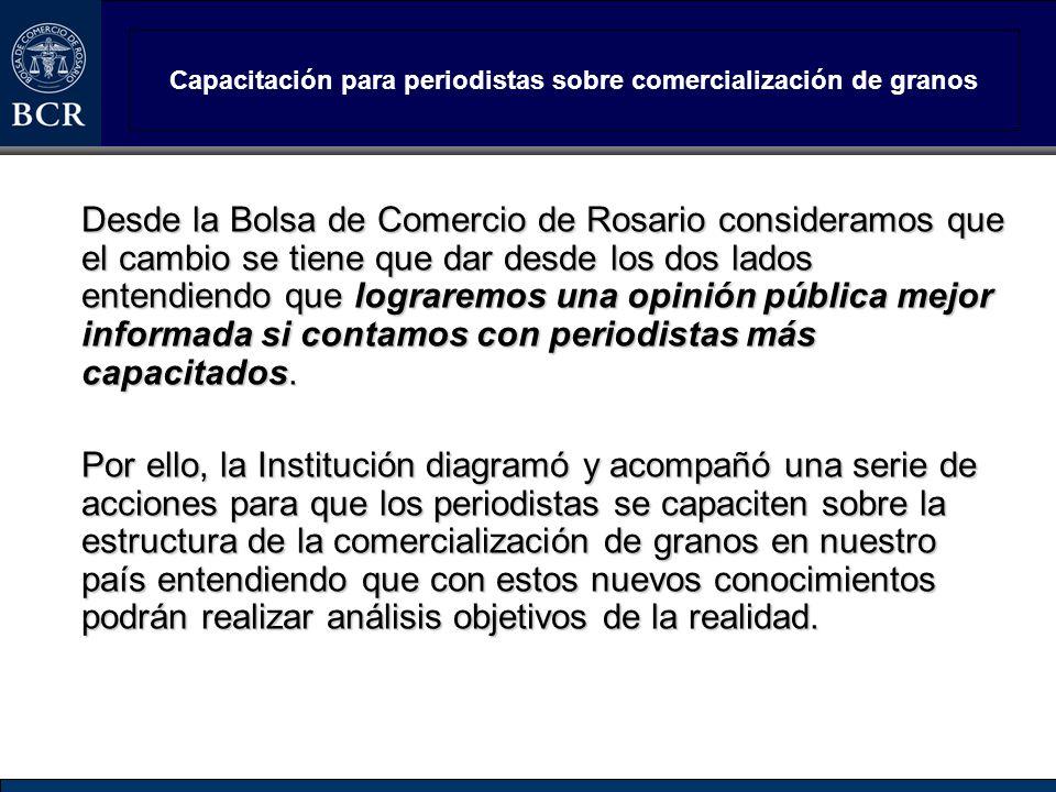 Capacitación para periodistas sobre comercialización de granos Desde la Bolsa de Comercio de Rosario consideramos que el cambio se tiene que dar desde
