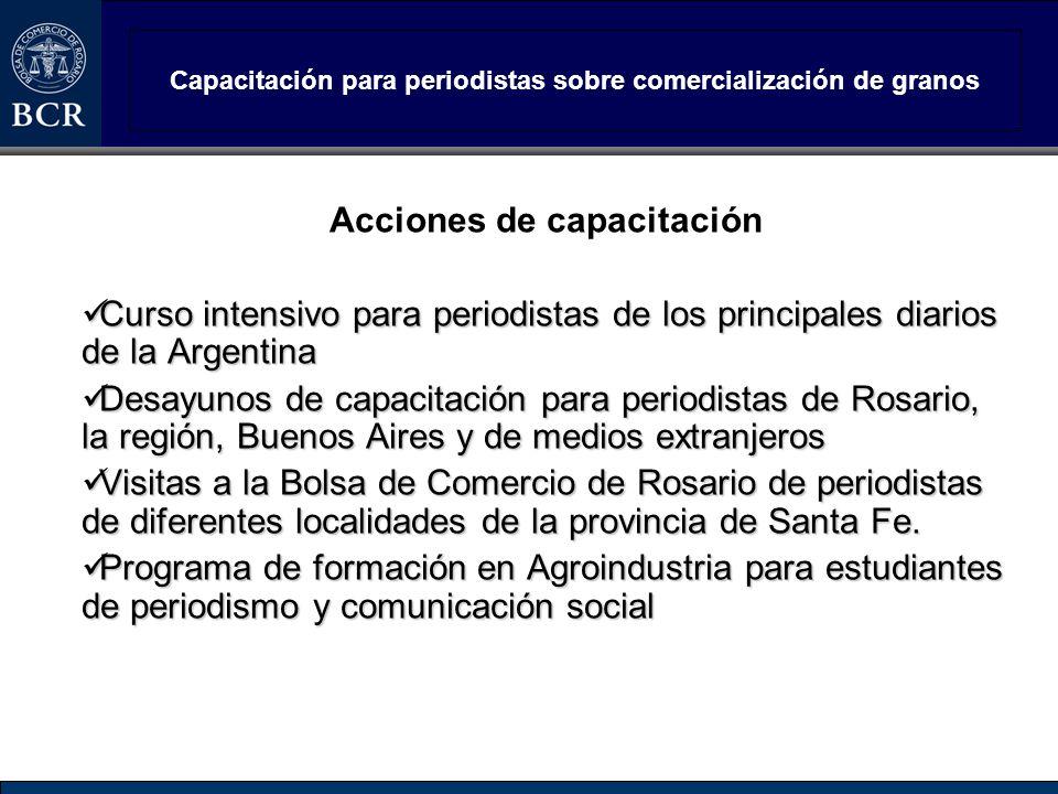 Capacitación para periodistas sobre comercialización de granos Acciones de capacitación Curso intensivo para periodistas de los principales diarios de